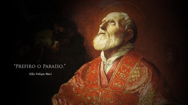 """São Felipe Neri: """"Prefiro o paraíso"""""""