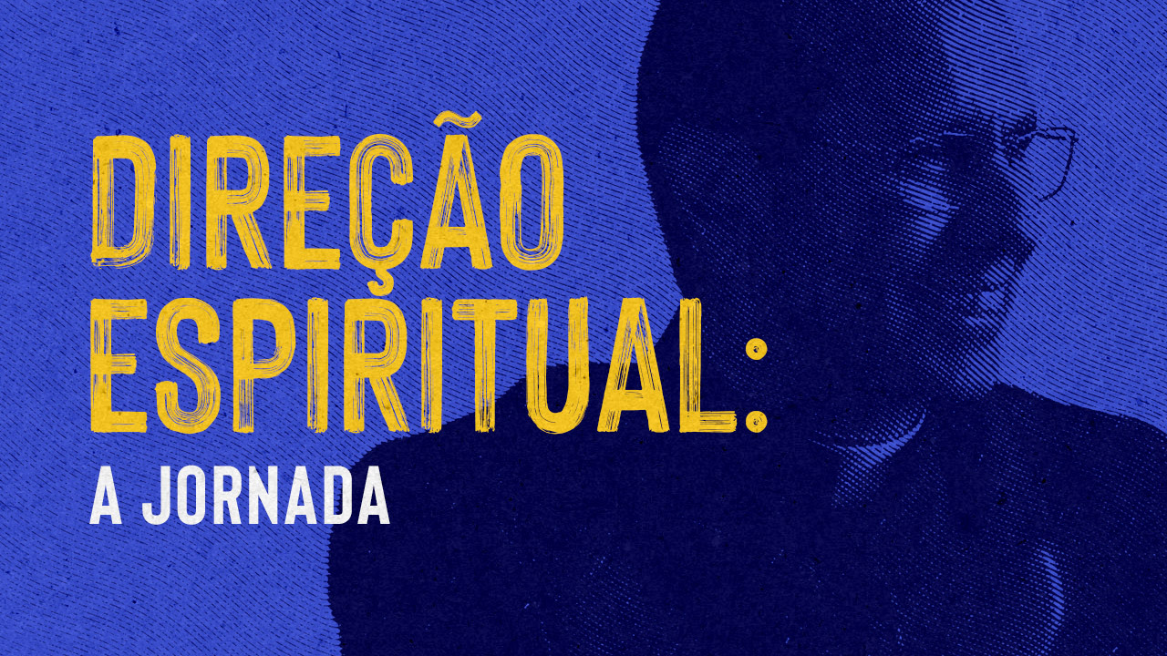 Direção Espiritual: vai começar a sua Jornada!