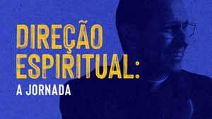 306. Direção Espiritual: vai começar a sua Jornada!